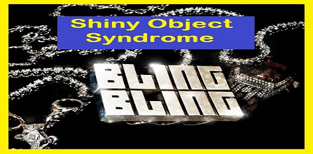 Is the Shiny Object Syndrome Affecting Your Internet Marketing Plan?